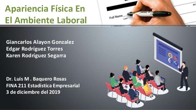 Apariencia Física En El Ambiente Laboral Giancarlos Alayon Gonzalez Edgar Rodríguez Torres Karen Rodríguez Segarra Dr. Lui...