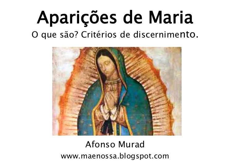 Aparições de MariaO que são? Critérios de discernimento.            Afonso Murad      www.maenossa.blogspot.com