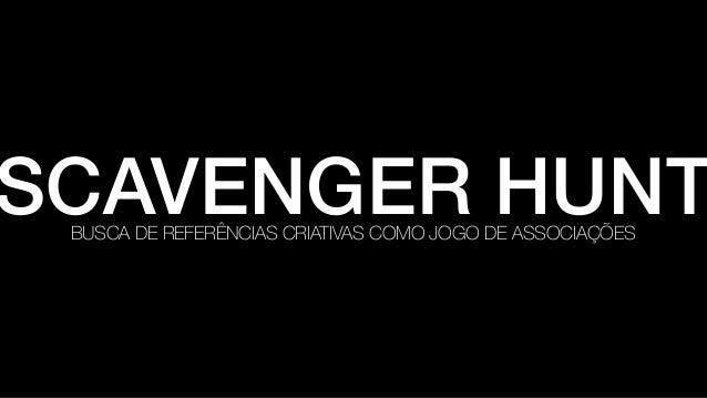 SCAVENGER HUNTBUSCA DE REFERÊNCIAS CRIATIVAS COMO JOGO DE ASSOCIAÇÕES
