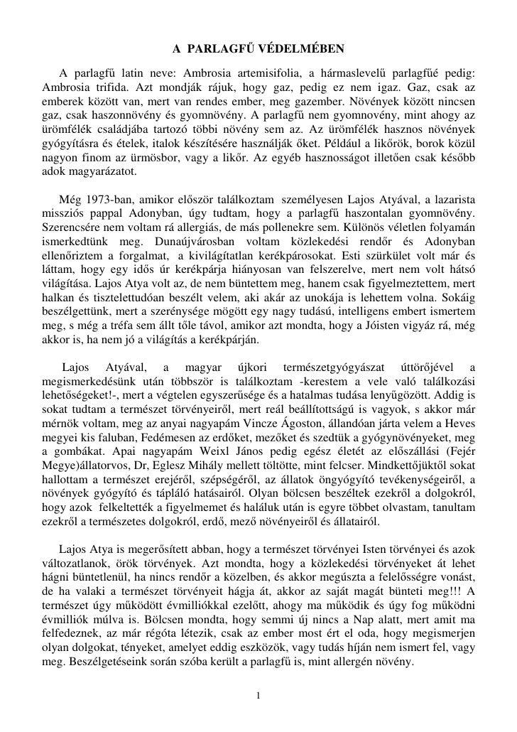 A PARLAGFŐ VÉDELMÉBEN    A parlagfő latin neve: Ambrosia artemisifolia, a hármaslevelő parlagfőé pedig: Ambrosia trifida. ...