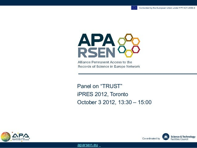"Co-funded by the European Union under FP7-ICT-2009-6Panel on ""TRUST""iPRES 2012, TorontoOctober 3 2012, 13:30 – 15:00      ..."