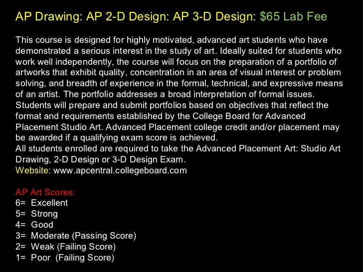 AP Drawing: AP 2-D Design: AP 3-D Design:   $65 Lab Fee This course is designed for highly motivated, advanced art student...