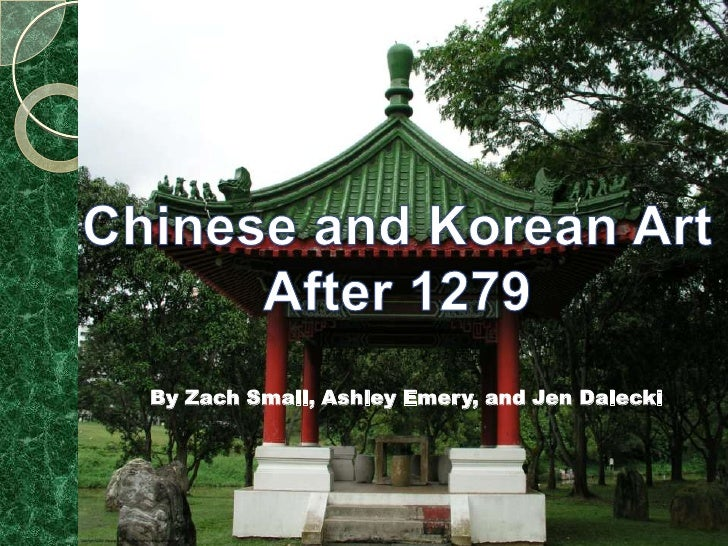 Chinese and Korean Art After 1279<br />By Zach Small, Ashley Emery, and Jen Dalecki<br />