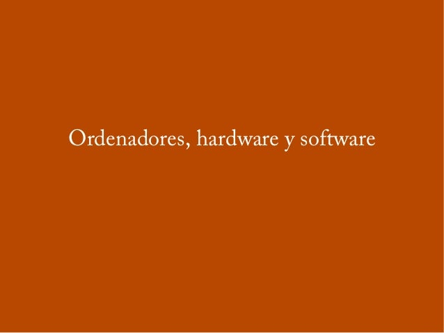 Ordenadores, hardware y software