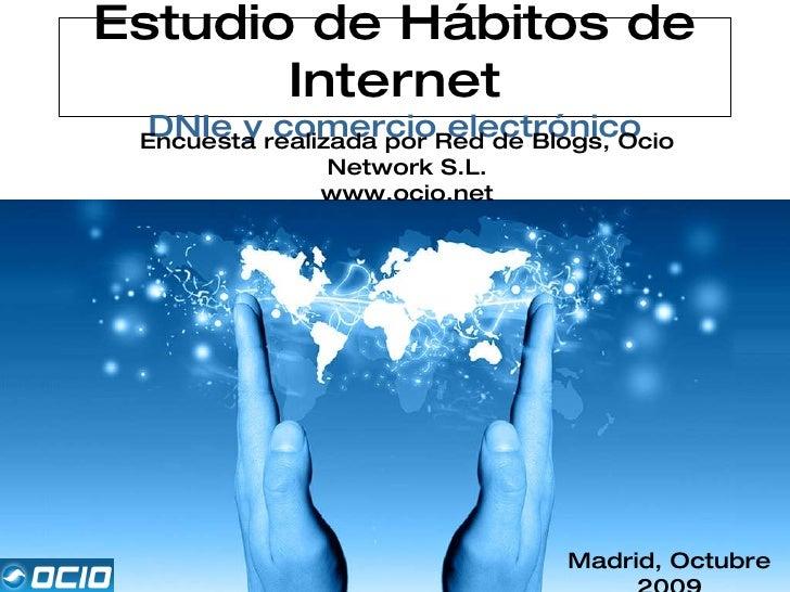 Estudio de Hábitos de Internet DNIe y comercio electrónico Encuesta realizada por Red de Blogs, Ocio Network S.L. www.ocio...