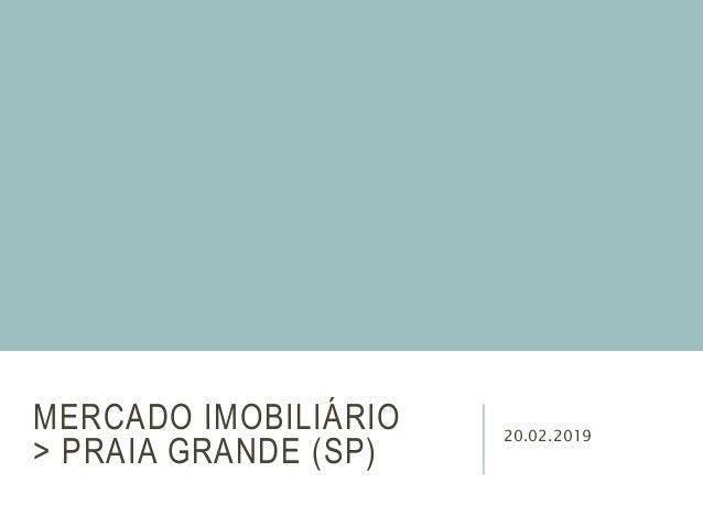 MERCADO IMOBILI�RIO > PRAIA GRANDE (SP) 20.02.2019