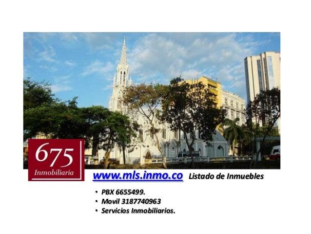 www.mls.inmo.co              Listado de Inmuebles• PBX 6655499.• Movil 3187740963• Servicios Inmobiliarios.