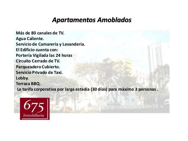 Apartamentos AmobladosMás de 80 canales de TV.Agua Caliente.Servicio de Camarería y Lavandería.El Edificio cuenta con:Port...