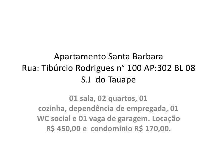 Apartamento Santa BarbaraRua: Tibúrcio Rodrigues n° 100 AP:302 BL 08               S.J do Tauape            01 sala, 02 qu...