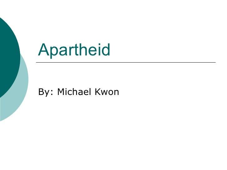 Apartheid By: Michael Kwon