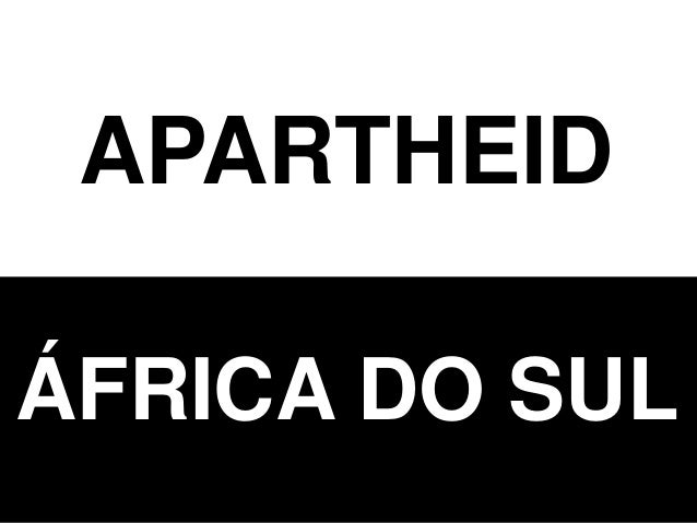 APARTHEID ÁFRICA DO SUL