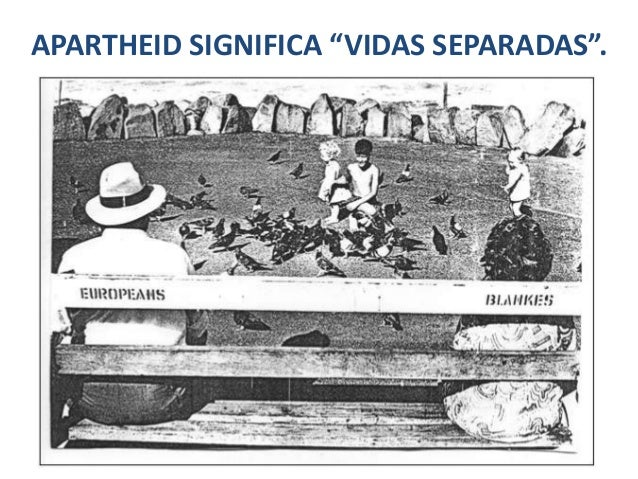 "APARTHEID SIGNIFICA ""VIDAS SEPARADAS""."