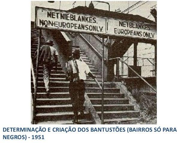 DETERMINAÇÃO E CRIAÇÃO DOS BANTUSTÕES (BAIRROS SÓ PARA NEGROS) - 1951