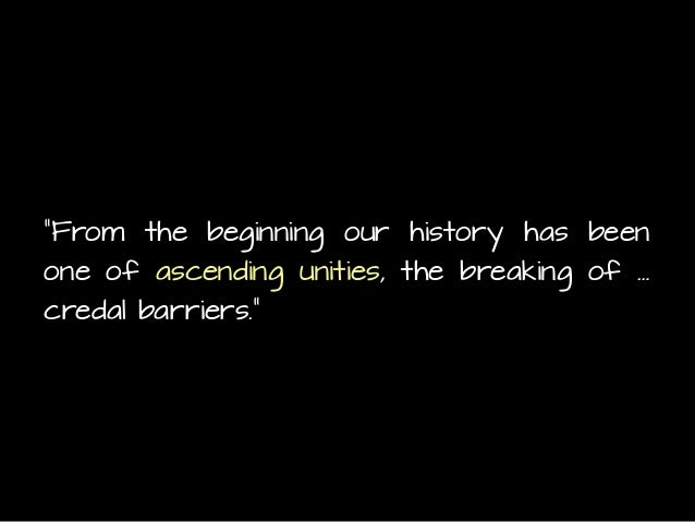 """""""From the beginning our history has been one of ascending unities, the breaking of … credal barriers."""""""