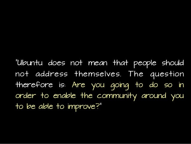 """""""Ubuntu does not mean that people should not address themselves. The question therefore is: Are you going to do so in orde..."""