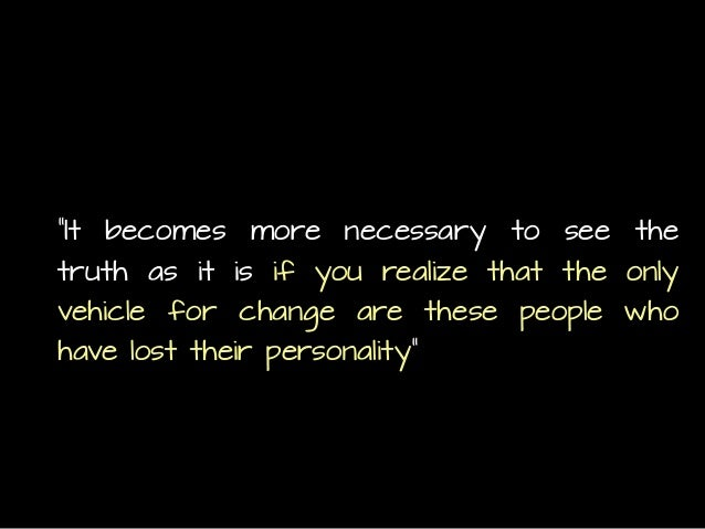 """""""It becomes more necessary to see the truth as it is if you realize that the only vehicle for change are these people who ..."""