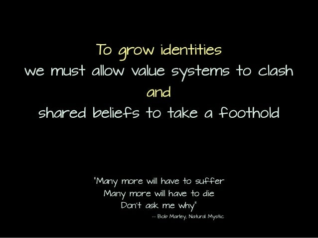 """To grow identities we must allow value systems to clash and shared beliefs to take a foothold """"Many more will have to suff..."""