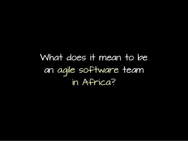 What does it mean to be an agile software team in Africa?