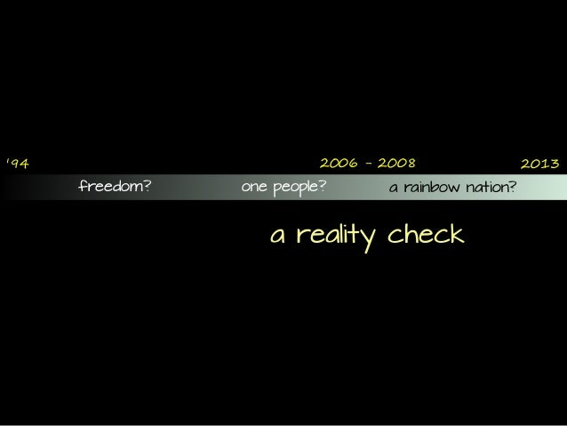 '94 2013 freedom? one people? a rainbow nation? 2!06 - 2!08 a reality check