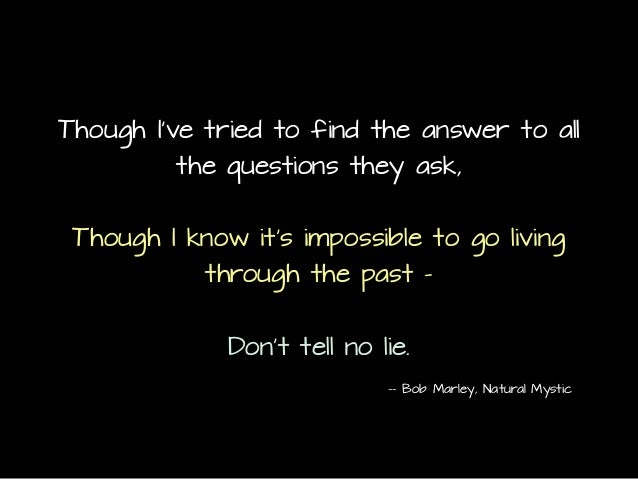 Though I've tried to find the answer to all the questions they ask, Though I know it's impossible to go living through the...