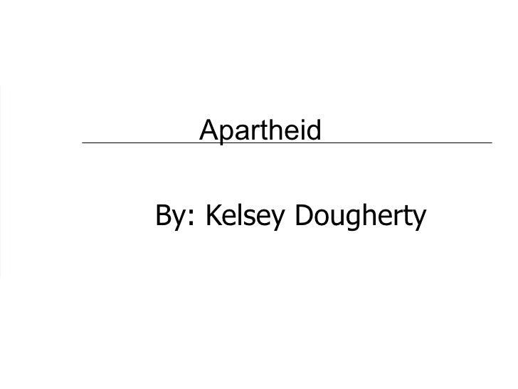 Apartheid By: Kelsey Dougherty