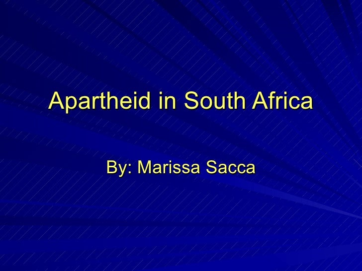 Apartheid in South Africa By: Marissa Sacca
