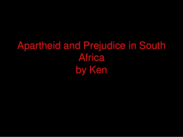 Apartheid and Prejudice in South             Africa            by Ken