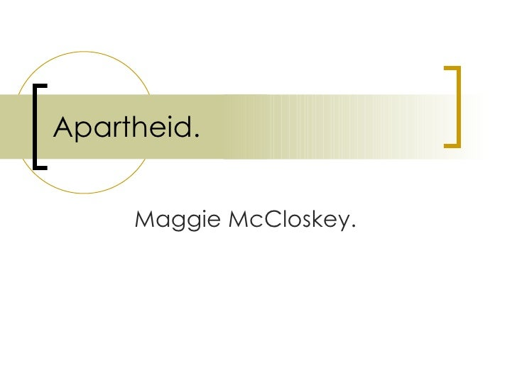 Apartheid. Maggie McCloskey.