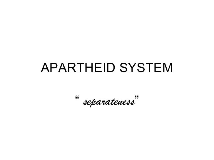 "APARTHEID SYSTEM    "" separateness"""