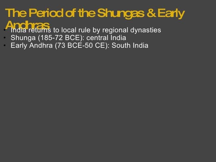 The Period of the Shungas & Early Andhras <ul><ul><li>India returns to local rule by regional dynasties </li></ul></ul><ul...