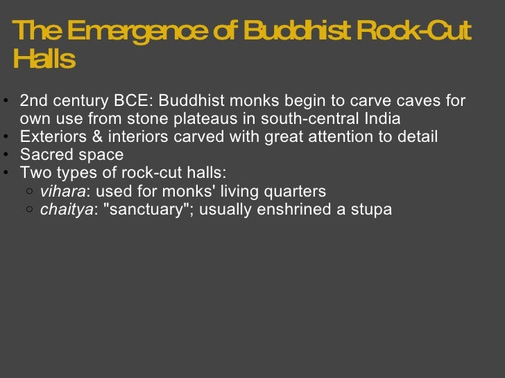 The Emergence of Buddhist Rock-Cut Halls <ul><ul><li>2nd century BCE: Buddhist monks begin to carve caves for own use from...