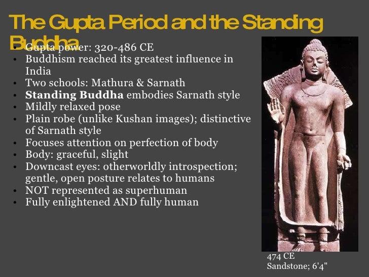 The Gupta Period and the Standing Buddha <ul><ul><li>Gupta power: 320-486 CE </li></ul></ul><ul><ul><li>Buddhism reached i...