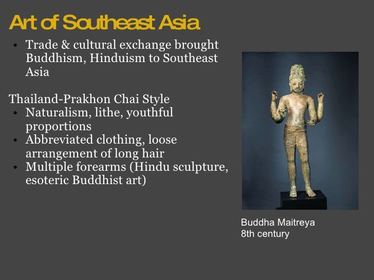 Art of Southeast Asia <ul><ul><li>Trade & cultural exchange brought Buddhism, Hinduism to Southeast Asia </li></ul></ul><u...