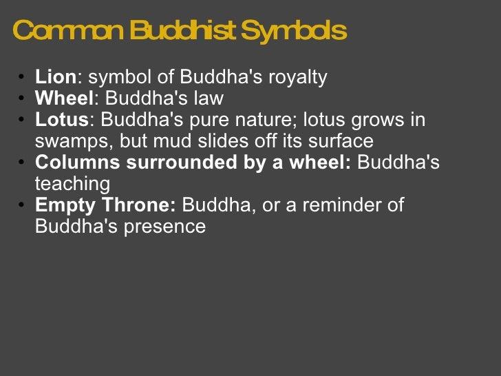 Common Buddhist Symbols <ul><ul><li>Lion : symbol of Buddha's royalty </li></ul></ul><ul><ul><li>Wheel : Buddha's law </li...
