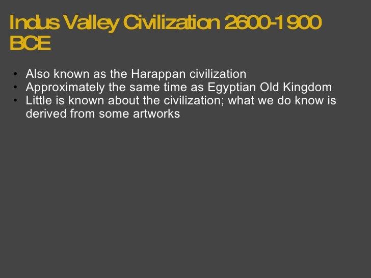 Indus Valley Civilization 2600-1900 BCE <ul><ul><li>Also known as the Harappan civilization </li></ul></ul><ul><ul><li>App...