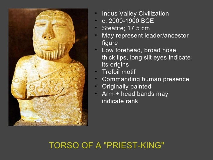 TORSO OF A &quot;PRIEST-KING&quot; <ul><ul><li>Indus Valley Civilization </li></ul></ul><ul><ul><li>c. 2000-1900 BCE </li>...