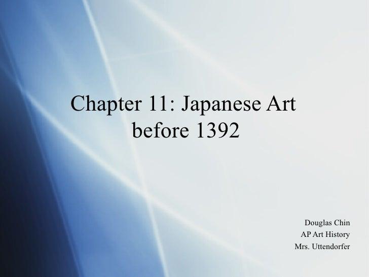 Chapter 11: Japanese Art  before 1392 Douglas Chin AP Art History Mrs. Uttendorfer