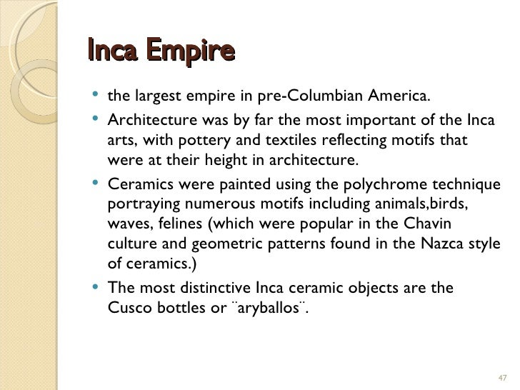 the characteristics of the inca empire the largest empire in the pre columbian america The moche civilization flourished in northern peru with its capital near present-day moche and trujillo, from about 100 ad to 800 ad the inca empire was the largest empire in pre-columbian america.