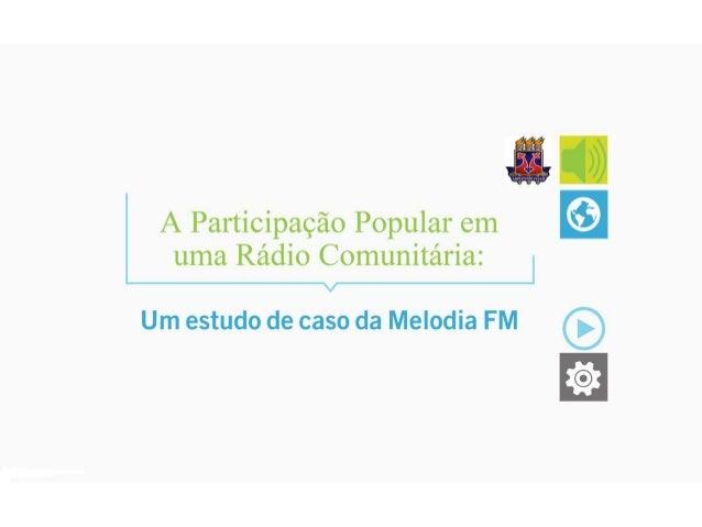 II  A Participação Popular em uma Rádio Comunitária:      Um estudo de caso da Melodia FM  ã®