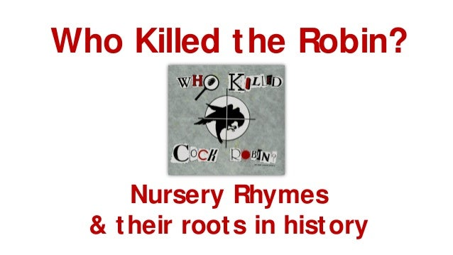 Who Killed the Robin? Nursery Rhymes & their roots in history