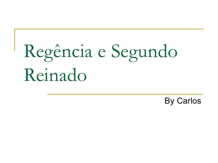 Regência e Segundo Reinado By Carlos