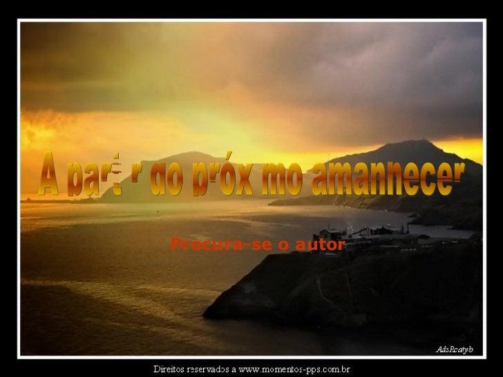 A partir do próximo amanhecer Procura-se o autor