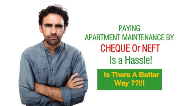 Is a Hassle! CHEQUE Or NEFT PAYING APARTMENT MAINTENANCE BY Is There A Better Way ??!!!
