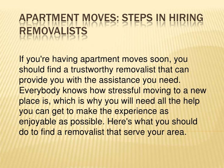 APARTMENT MOVES: STEPS IN HIRINGREMOVALISTSIf youre having apartment moves soon, youshould find a trustworthy removalist t...