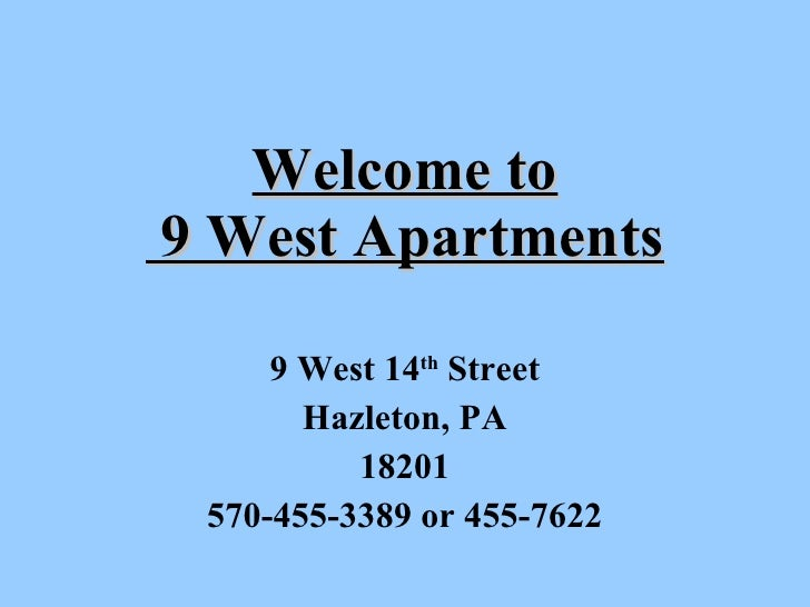 Welcome to  9 West Apartments 9 West 14 th  Street Hazleton, PA 18201 570-455-3389 or 455-7622