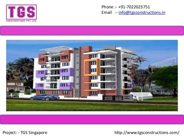Phone :- +91-7022023751 Email :- info@tgsconstructions.in Project: - TGS Singapore http://www.tgsconstructions.com/