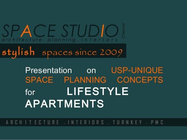Presentation on -USP UNIQUE SPACE PLANNING CONCEPTS for LIFESTYLE APARTMENTS stylish spaces since 2009 A R C H I T E C T U...