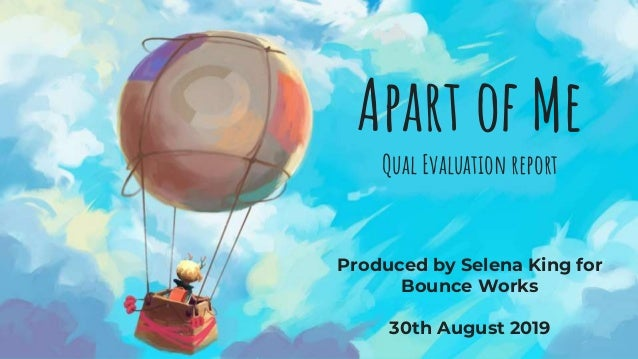 Apart of Me Qual Evaluation report Produced by Selena King for Bounce Works 30th August 2019