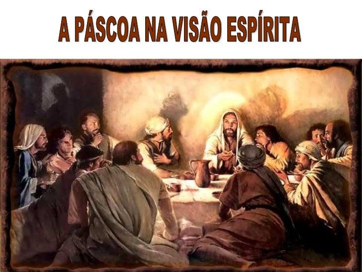 COM A  APROXIMAÇÃO DA   PÁSCOA, SERIA   INTERESSANTE  FALAR UM POUCO    SOBRE ESTA  COMEMORAÇÃO.     NA DOUTRINA ESPÍRITA,...