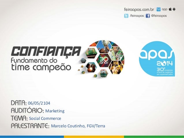 Social Commerce Marcelo Coutinho, FGV/Terra Marketing 06/05/2104
